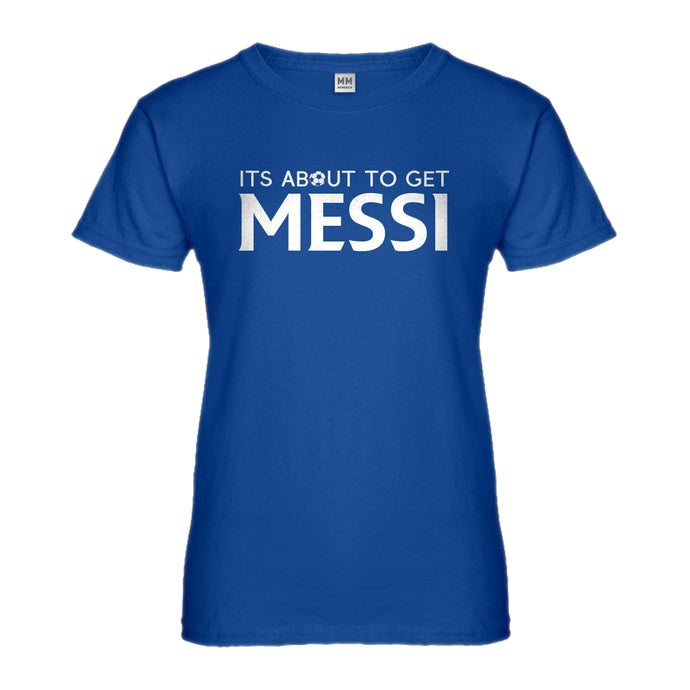 Womens Its About to Get Messi Ladies' T-shirt