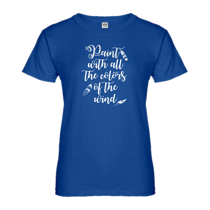 Womens Paint with all the Colors of the Wind Ladies' T-shirt