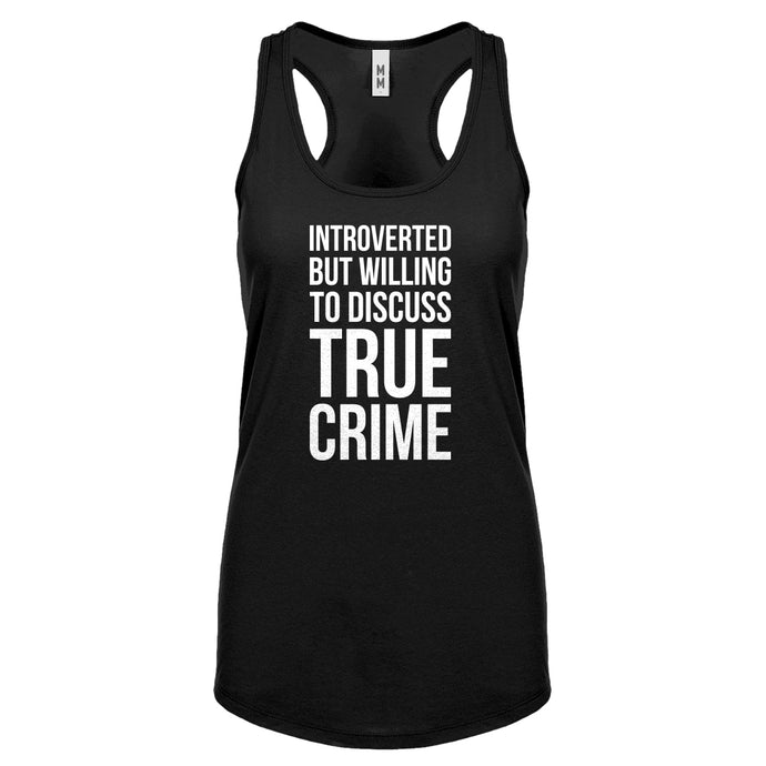 Introverted But Willing to Discuss True Crime Womens Racerback Tank Top