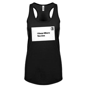 I Know Where You Live Womens Racerback Tank Top