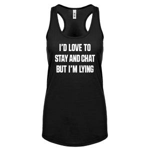 Racerback Id Love to Stay and Chat but Im Lying Womens Tank Top