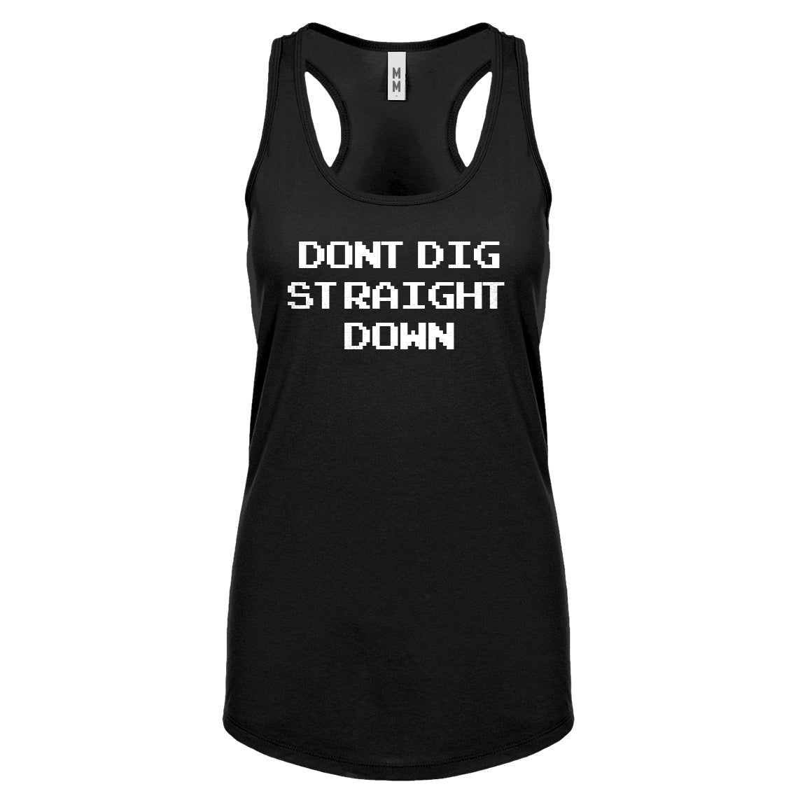 Racerback Don't Dig Straight Down Womens Tank Top