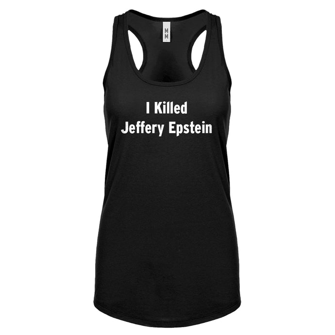 I Killed Jeffrey Epstein Womens Racerback Tank Top