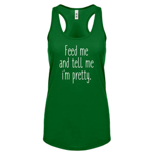 Racerback Feed Me and Tell Me I'm Pretty Womens Tank Top