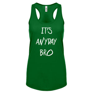 Racerback Its Anyday Bro Womens Tank Top