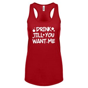 Racerback Drink Till You Want Me Womens Tank Top