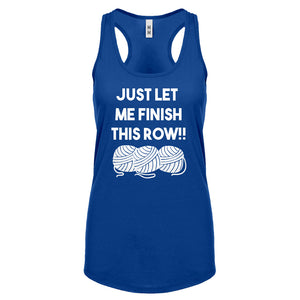 Just Let Me Finish This Row! Womens Racerback Tank Top