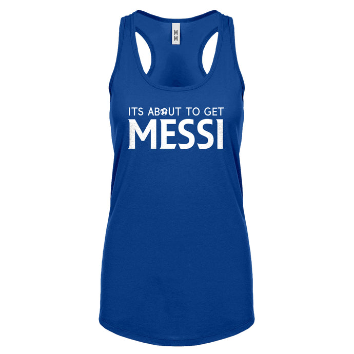 Racerback Its About to Get Messi Womens Tank Top