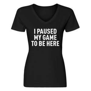 Womens I Paused My Game to Be Here V-Neck T-shirt