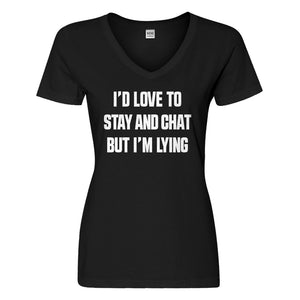 Womens Id Love to Stay and Chat but Im Lying Vneck T-shirt