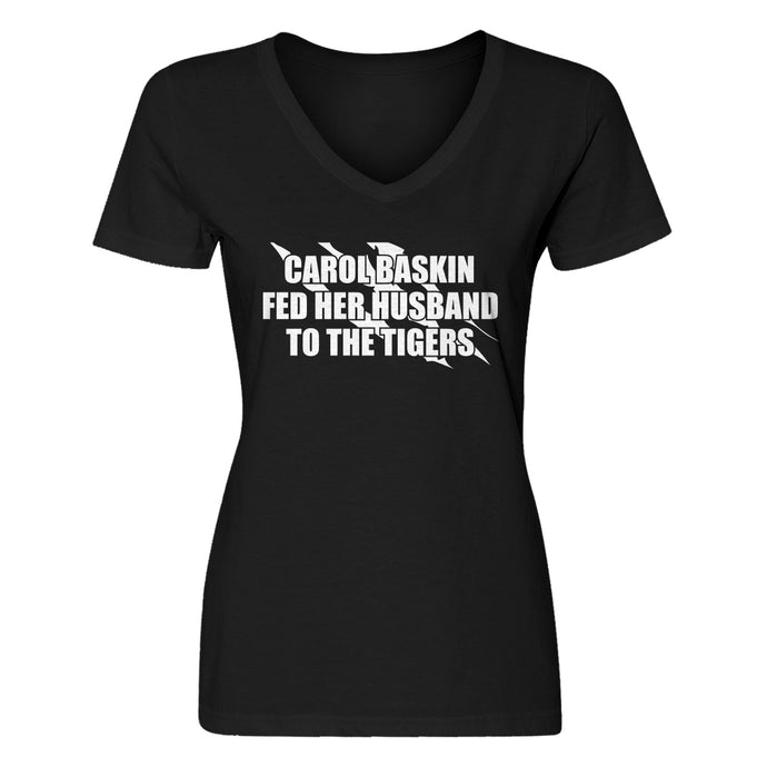Womens Carole Baskin Fed Her Husband to the Tigers V-Neck T-shirt