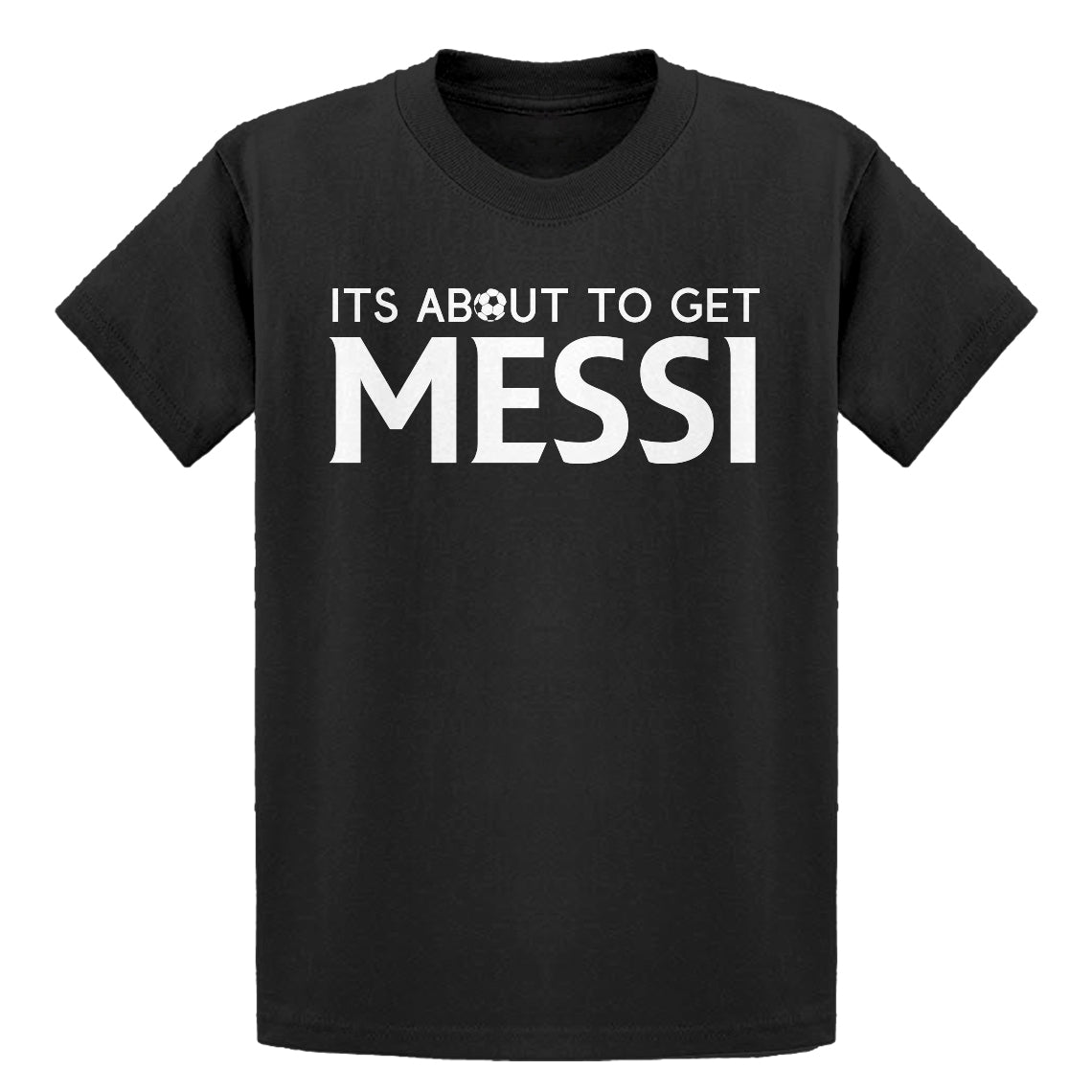 Youth Its About to Get Messi Kids T-shirt