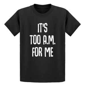 Youth It's too A.M. for me Kids T-shirt