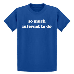 Youth So Much Internet to Do Kids T-shirt