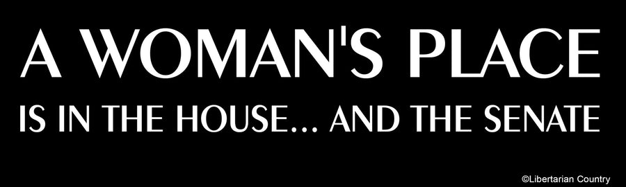 A Woman's Place Bumper Sticker by Libertarian Country