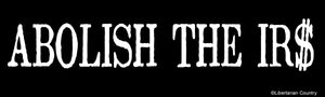 Abolish the IRS Bumper Sticker by Libertarian Country