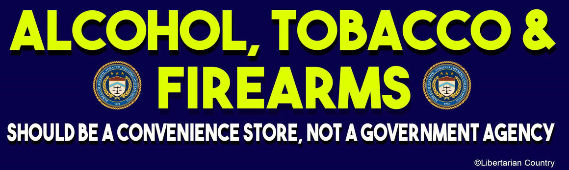 ATF Bumper Sticker by Libertarian Country