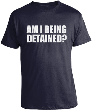 Am I Being Detained? T-Shirt by Libertarian Country