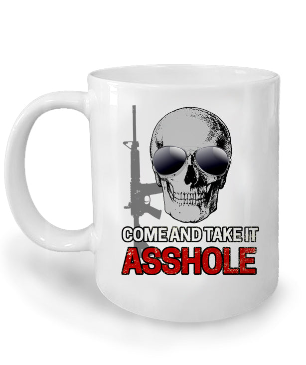 Come and Take it Asshole Mug by Libertarian Country