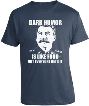 Dark Humor is Like Food Stalin T-Shirt