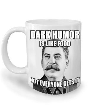 Dark Humor is Like Food Stalin Mug by Libertarian Country