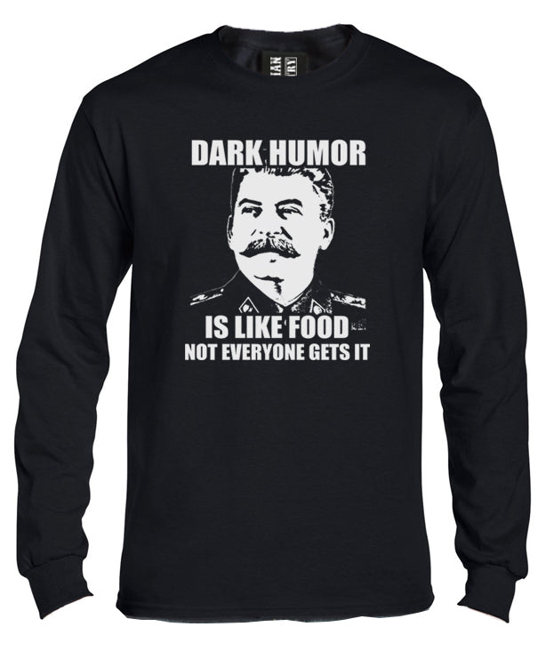 Dark Humor is Like Food Long Sleeve Shirt by Libertarian Country