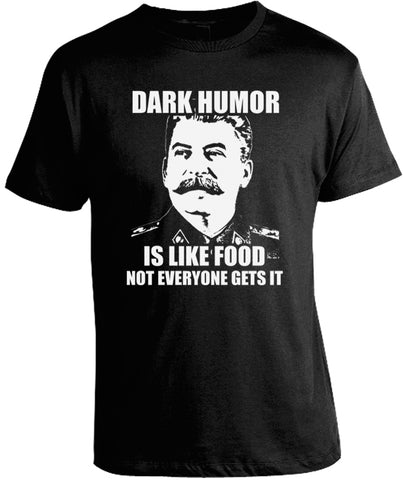 Dark Humor is Like Food, Not Everyone Gets it T-Shirt by Libertarian Country