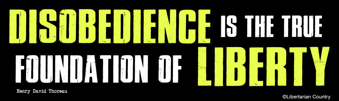 Disobedience is the True Foundation of Liberty Bumper Sticker
