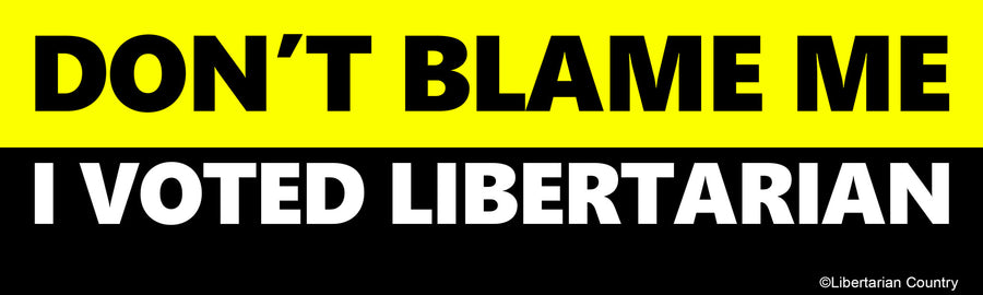 Don't Blame Me I Voted Libertarian Bumper Sticker by Libertarian Country