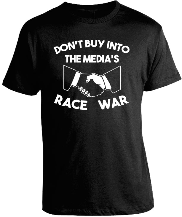 Don't Buy Into the Media's Race War T-Shirt