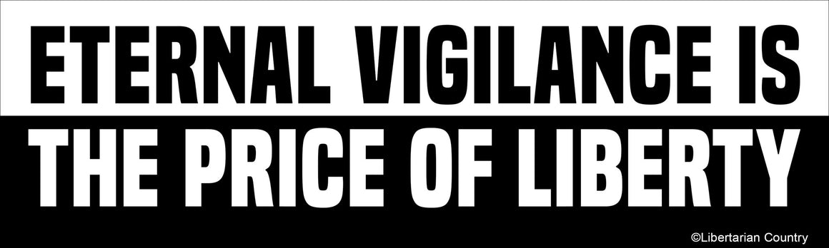 Eternal Vigilance is the Price of Liberty Bumper Sticker by Libertarian Country