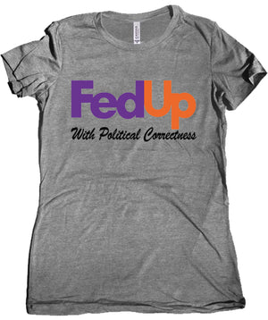 Fedup with Political Correctness Premium Women's Tee by Libertarian Country