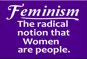 Feminism the Radical Notion that Women are People Magnet by Libertarian Country