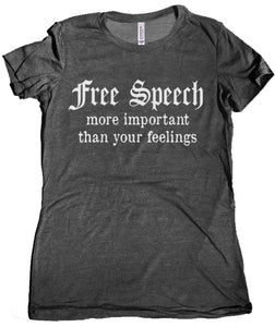Free Speech is More Important Than Your Feelings Ladies T-Shirt by Libertarian Country