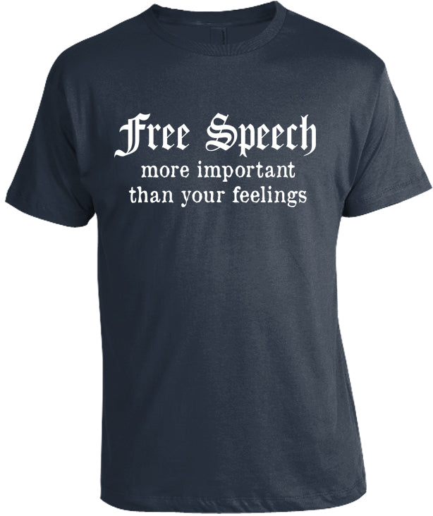 Free Speech More Important Than Your Feelings T-Shirt