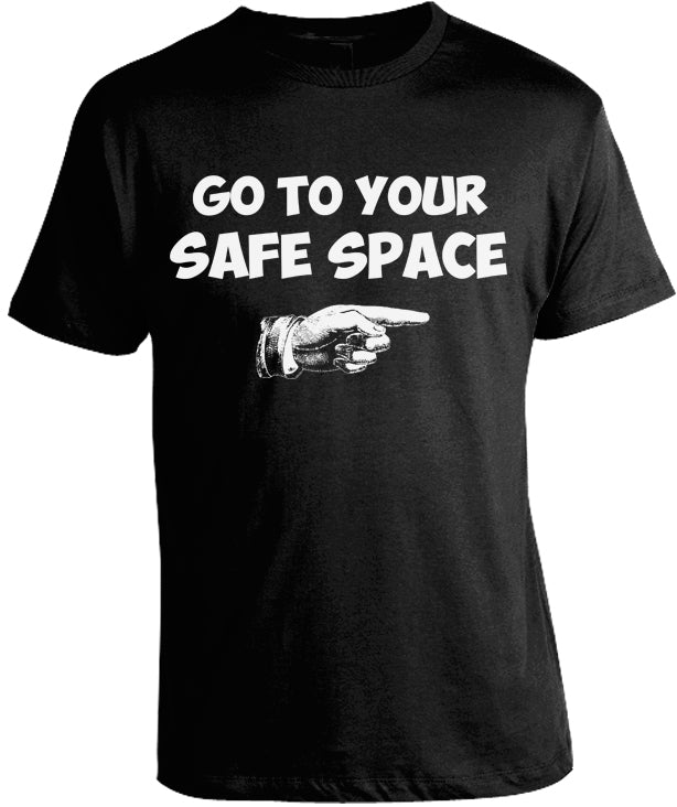 Go To Your Safe Space T-Shirt by Libertarian Country