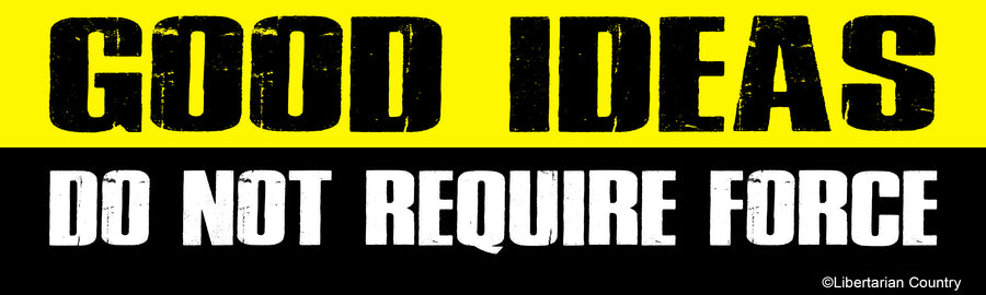 Good Ideas Don't Require Force Bumper Sticker by Libertarian Country