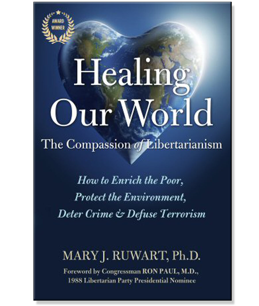 Healing our World: The Compassion of Libertarianism by Mary J. Ruwart