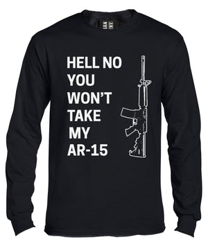 Hell No You Won't Take my AR-15 Long Sleeve Shirt
