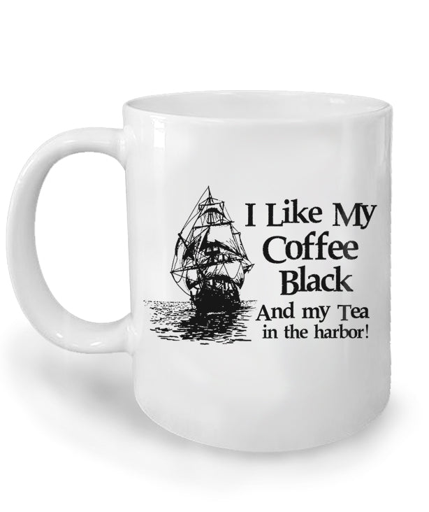 I Like My Coffee Black and My Tea in the Harbor Coffee Mug