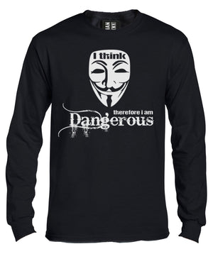 I Think Therefore I am Dangerous Long Sleeve Shirt