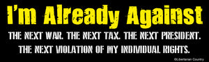 I'm Already Against the Next War Bumper Sticker by Libertarian Country