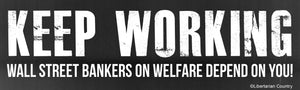 Keep Working Wall Street Bankers on Welfare Depend On You!