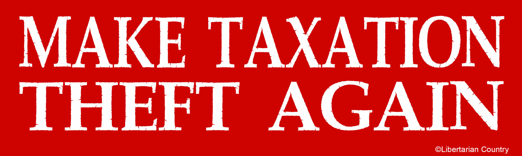 Make taxation theft again bumper sticker by libertarian country