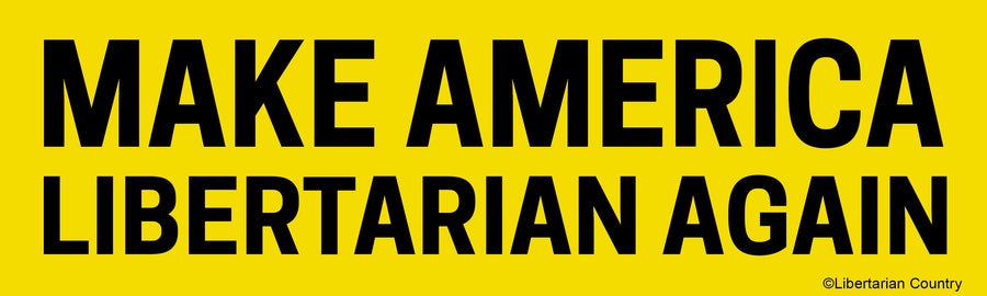 Make America Libertarian Again Bumper Sticker by Libertarian Country
