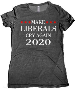 Make Liberals Cry Again 2020 Premium Women's Tee