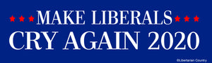 Make Liberals Cry Again 2020 Bumper Sticker by Libertarian Country