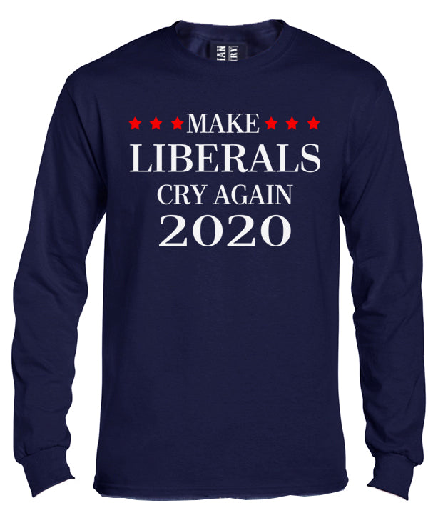 Make Liberals Cry Again 2020 Long Sleeve Shirt