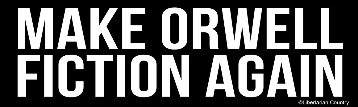 Make Orwell Fiction Again Bumper Sticker by Libertarian Country