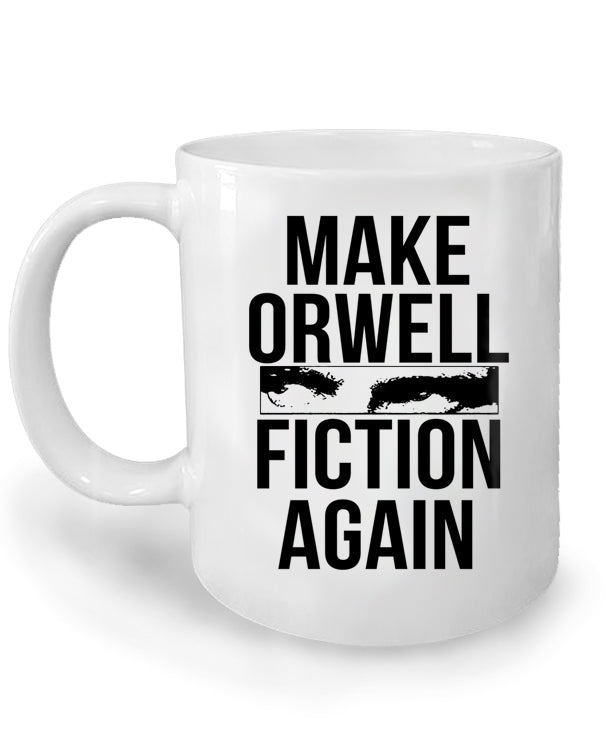 Make Orwell Fiction Again White Ceramic Mug by Libertarian Country